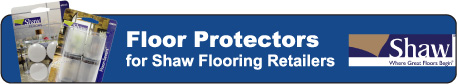 Floor Protectors for Shaw Flooring Retailers